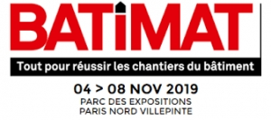Salon International de la Construction « BATIMAT » du 04 au 08 Novembre 2019 au  Parc des Expositions Paris Nord Villepinte (France).